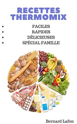 THERMOMIX: 57 RECETTES RAPIDES, DELICIEUSES ET SAINES POUR TOUTE LA FAMILLE - Les meilleures recettes FAMILIALE pour votre Thermomix. - SPECIAL FAMILLE. Edition mis-à-jour.