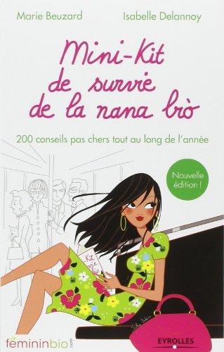 Mini-kit de survie de la nana bio : 200 conseils pas chers tout au long de l'anne de Marie Beuzard (10 janvier 2013) Broch
