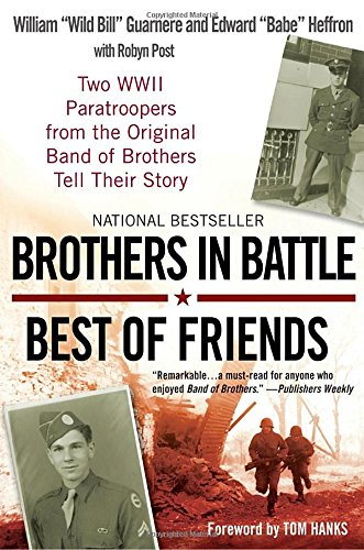 Brothers in Battle, Best of Friends: Two WWII Paratroopers from the Original Band of Brothers Tell Their Story