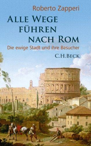Alle Wege führen nach Rom: Die ewige Stadt und ihre Besucher