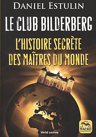 L Histoire Secrete - Le club Bilderberg: L'histoire secrète des maîtres