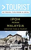 Greater Than a Tourist- Ipoh Perak Malaysia: 50 Travel Tips from a Local (English Edition)
