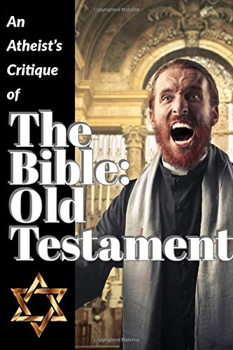 An Atheist's Critique of the Bible: Old Testament