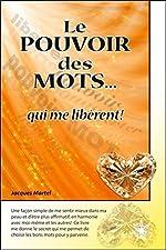 Le pouvoir des mots... qui me libèrent ! de Jacques Martel