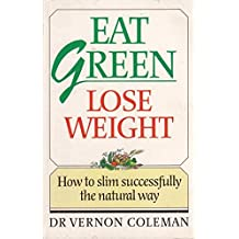 Eat Green - Lose Weight by Vernon Coleman (1990-01-02)