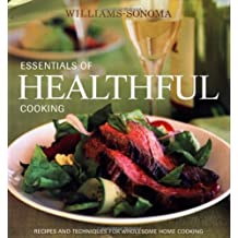 Essentials of Healthful Cooking: Recipes and Techniques for Wholesome Home Cooking (Williams-Sonoma Essentials)