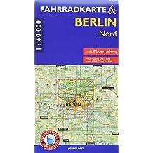 Fahrradkarte Berlin Nord: Mit Mauerradweg<br>Mit UTM-Gitter für GPS. Maßstab 1:60.000. Wasser- und reißfest. Für Pedelec und E-Bike. (Fahrradkarten)