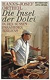 Die Insel der Dolci: In den süßen Paradiesen Siziliens - Hanns-Josef Ortheil