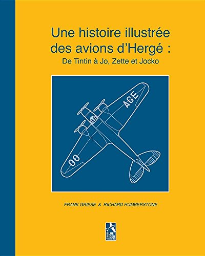 Une Histoire Illustree Des Avions D'Herge: de Tintin a Jo, Zette Et Jocko