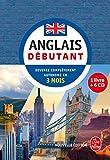 Anglais - Débutant - Nouvelle édition (Livre + CD): Devenez complètement autonome en 3 mois (méthode d'anglais)...