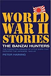 The Banzai Hunters: The Forgotten Armada of Little Ships That Defeated the Japanese, 1944-45 (World War II Stories)