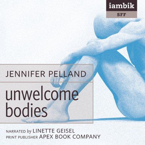 Unwelcome Bodies  Audiolibri