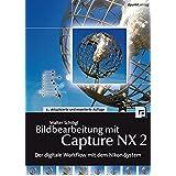 Bildbearbeitung mit Capture NX 2: Der digitale Workflow mit dem Nikon-System