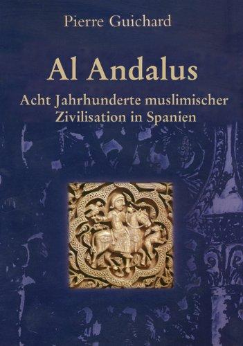 Al-Andalus: Acht Jahrhunderte muslimischer Zivilisation in Spanien