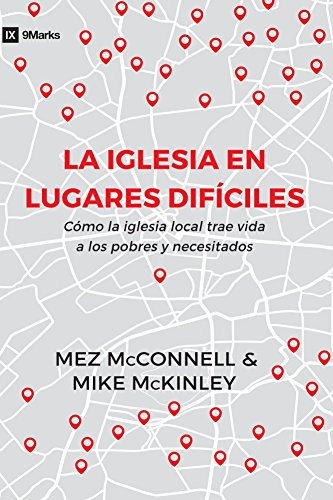 Church in Hard Places (La iglesia en lugares difíciles) - 9Marks (9Marcas): How the Local Church Brings Life to the Poor and Needy