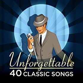 Unforgettable - 40 Classic Songs