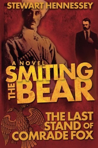smiting-the-bear-the-last-stand-of-comrade-fox-the-life-and-times-of-archibald-brinsley-fox-by-stewa