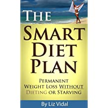 The Smart Diet Plan: Permanent Weight Loss without Dieting or Starving (English Edition)