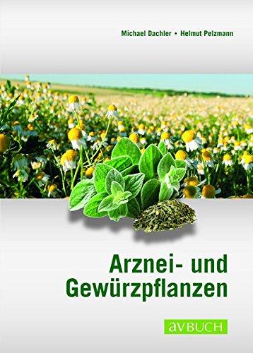Arznei- und Gewürzpflanzen: Anbau Ernte Aufbereitung