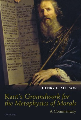Kant's Groundwork for the Metaphysics of Morals: A Commentary (Allison E Henry)