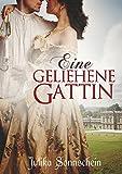 Eine geliehene Gattin: Regency Liebesroman von Julika Sonnschein