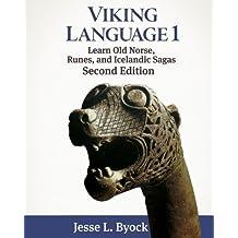 Viking Language 1 Learn Old Norse, Runes, and Icelandic Sagas: Volume 1 (Viking Language Series)