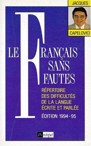 Le français sans faute. Répertoire des difficultés de la langue écrite et parlée by Jacques Capelovici (1994-03-16) par Jacques Capelovici