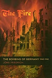 Fire: The Bombing of Germany, 1940-1945