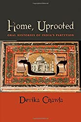Home, Uprooted: Oral Histories of India's Partition by Devika Chawla (2014-06-27)