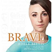 Brave: How I Rebuilt My Life After Love Turned to Hate