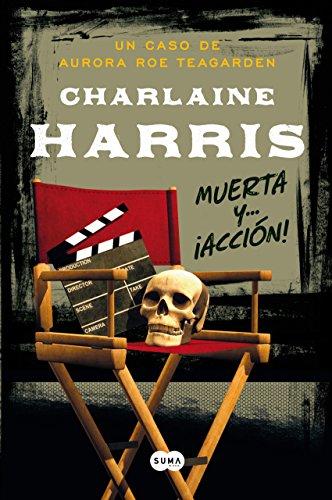Muerta y... ¡acción! (Serie Aurora Roe Teagarden 7): Un nuevo e inolvidable misterio de Aurora Teagarden por Charlaine Harris