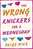 Wrong Knickers for a Wednesday: A funny novel about learning to love yourself