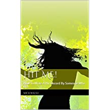 Hit Me!: How To Write A Hit Record By Someone Who Did. (English Edition)