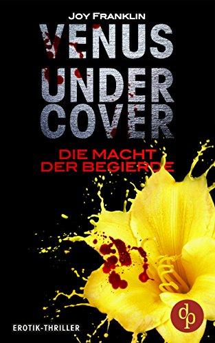 Venus undercover: Die Macht der Begierde (Die 'Venus undercover'-Reihe)