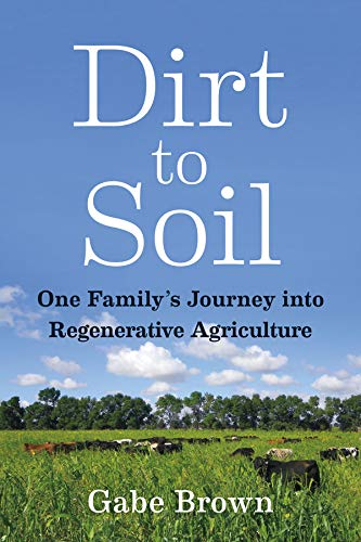 Dirt to Soil: One Family's Journey into Regenerative Agriculture (English Edition) por Gabe Brown