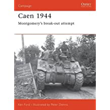 Caen 1944: Montgomery's break-out attempt (Campaign, Band 143)