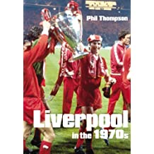 Liverpool in the 1970s by Phil Thompson (2005-09-01)