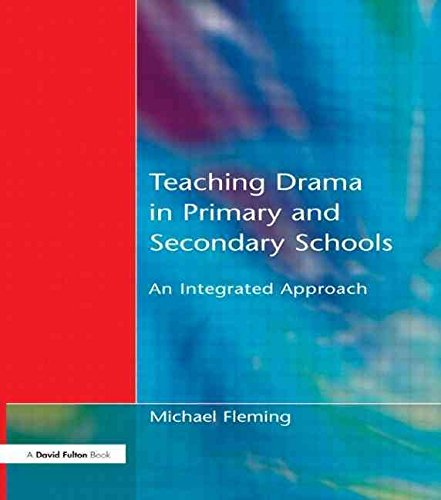 [Teaching Drama in Primary and Secondary Schools: An Integrated Approach] (By: Michael Fleming) [published: November, 2001]
