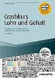 Crashkurs Lohn und Gehalt - inkl. Arbeitshilfen online: Grundlagen der...
