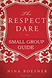 The Respect Dare: A Small Group Leader's Guide