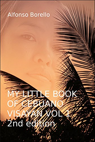 My Little Book of Cebuano Visayan Vol. 1: 2nd Edition: A Guide to the Spoken Language in 25 Lessons (English Edition)