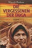 Die Vergessenen der Taiga. Das Überleben der Familie Lykow in den Weiten Sibiriens - Wassili Peskow