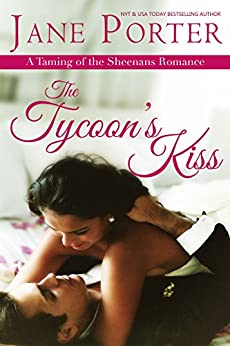 The Tycoon's Kiss (Taming of the Sheenans Book 2) by [Porter, Jane]