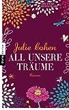 'All unsere Träume: Roman' von Julie Cohen