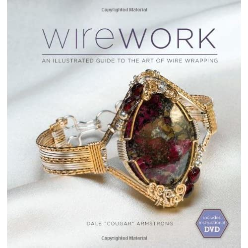 Wirework w/DVD: An Illustrated Guide to the Art of Wire Wrapping by Dale Armstrong (2010-12-07)