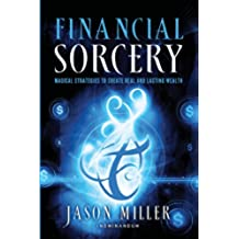 Financial Sorcery: Magical Strategies to Create Real and Lasting Wealth (English Edition)