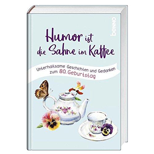 Geschenkbuch »Humor ist die Sahne im Kaffee«: Unterhaltsame Geschichten und Gedanken zum 80. Geburtstag