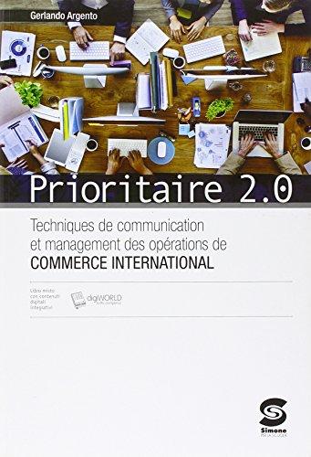 Prioritaire 2.0. Techniques de communication et management des operations de commerce interna. Con e-book. Con espansione online. Per gli Ist. tecnici