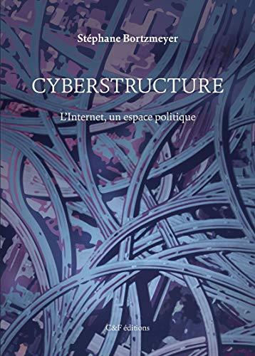 Cyberstructure: L'Internet, un espace politique (Société numérique) par  C & F Éditions