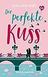 Der perfekte Kuss: Eine Liebesgeschichte